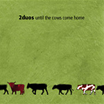 2duos - until the cow comes home